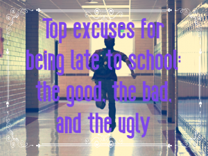 Good excuses for being late to school
